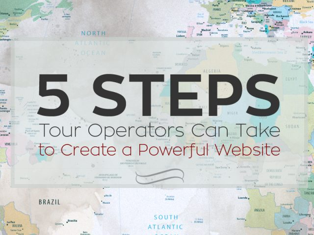 5 Steps Tour Operators Can Take to Create a Powerful Website